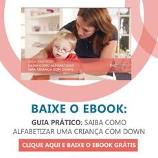 Baixe nosso Ebook Saiba como Alfabetizar uma Criança com Down